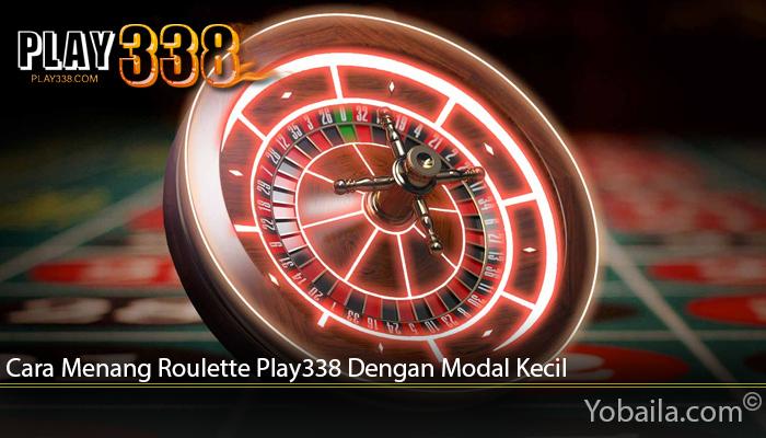 Cara Menang Roulette Play338 Dengan Modal Kecil