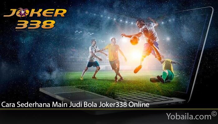 Cara Sederhana Main Judi Bola Joker338 Online