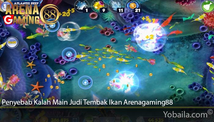 Penyebab Kalah Main Judi Tembak Ikan Arenagaming88