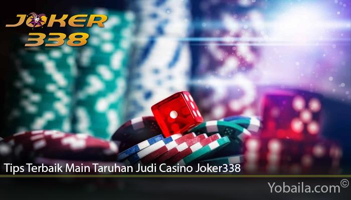 Tips Terbaik Main Taruhan Judi Casino Joker338
