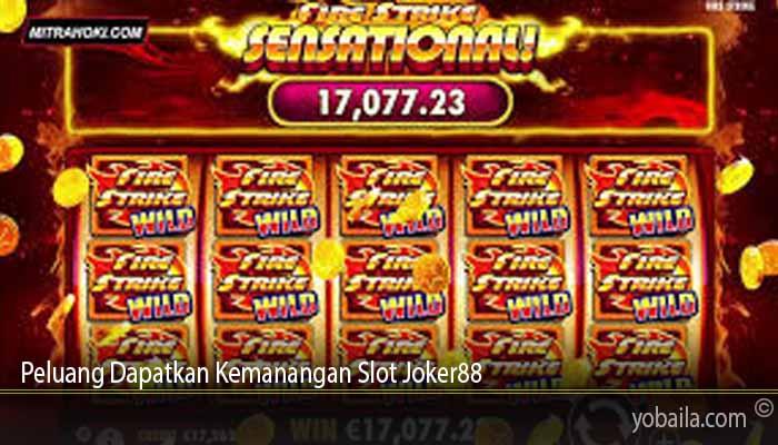 Peluang Dapatkan Kemanangan Slot Joker88