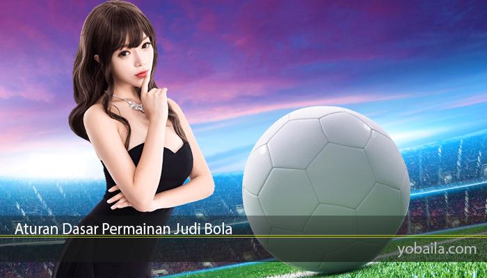 Aturan Dasar Permainan Judi Bola