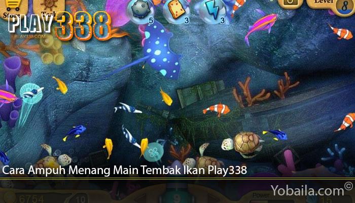Cara Ampuh Menang Main Tembak Ikan Play338