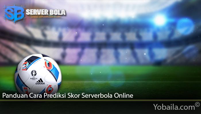 Panduan Cara Prediksi Skor Serverbola Online