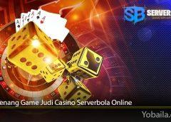 Tips Menang Game Judi Casino Serverbola Online