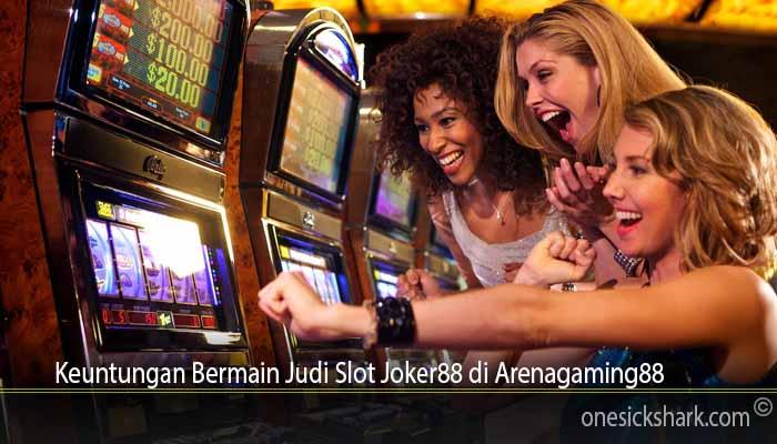 Keuntungan Bermain Judi Slot Joker88 di Arenagaming88