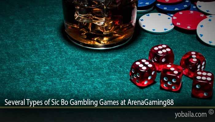 Several Types of Sic Bo Gambling Games at ArenaGaming88