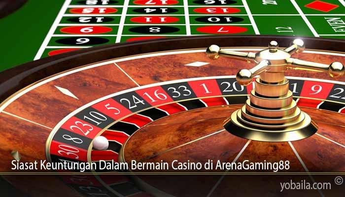 Siasat Keuntungan Dalam Bermain Casino di ArenaGaming88